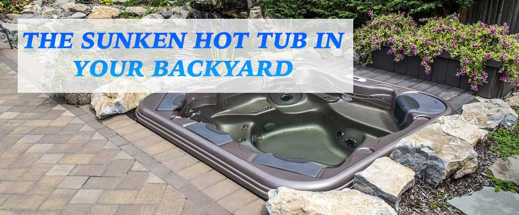 THE SUNKEN HOT TUB IN YOUR BACKYARD
